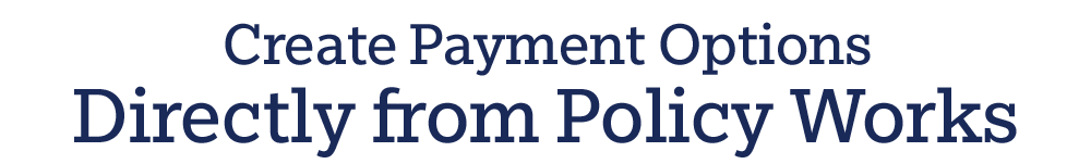 Create Payment Options Directly from Policy Works®