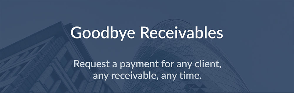 Request a payment for any client,  any receivable, any atime.
